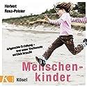 Menschenkinder: Artgerechte Erziehung - was unser Nachwuchs wirklich braucht Hörbuch von Herbert Renz-Polster Gesprochen von: Matthias Lühn