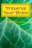 Preserve Your Brain, Ann Marina, 1490973567