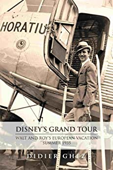 Disney's Grand Tour: Walt and Roy's European Vacation, Summer 1935 by [Ghez, Didier]