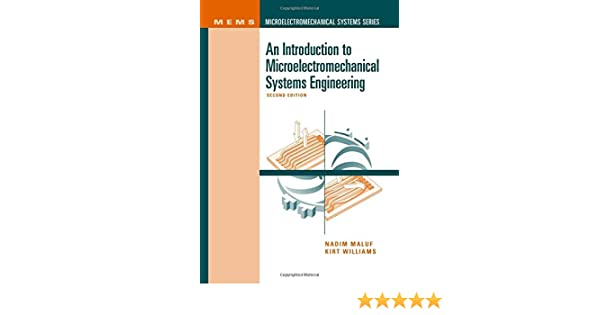 An Introduction To Microelectromechanical Systems Engineering Second Edition Nadim Maluf Kirt Williams 9781580535908 Amazon Com Books