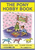 Pony Hobby Book, Karen Bush and Claire Colvin, 0851316395