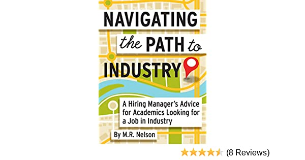 Amazon.com: Navigating The Path To Industry: A Hiring Manageru0027s Advice For  Academics Looking For A Job In Industry EBook: M. R. Nelson: Kindle Store