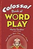 Colossal Book of Wordplay, Martin Gardner, 1402765037