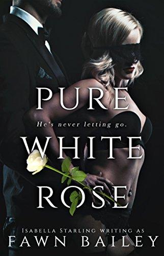 Pure White Rose: A Dark Captive Romance (Rose and Thorn Book - Fawn Dark