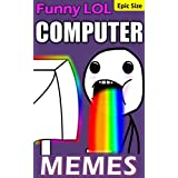 COMPUTER Memes: Funny Computers, LOL Laptops, Silly Firewalls and Blue Screens of Death!: Memes & Jokes, Epic Sized Technology Pack (Parody)