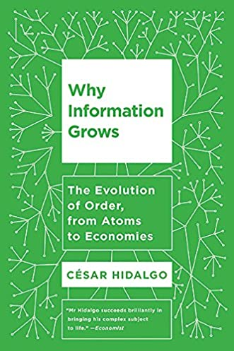 Why Information Grows: The Evolution of Order, from Atoms to Economies