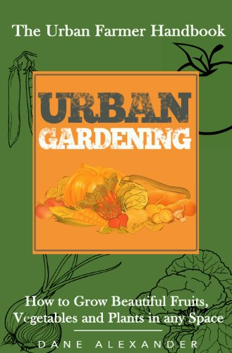 Cheap  Urban Gardening: The Urban Farmer Handbook - How to Grow Beautiful Fruits,..