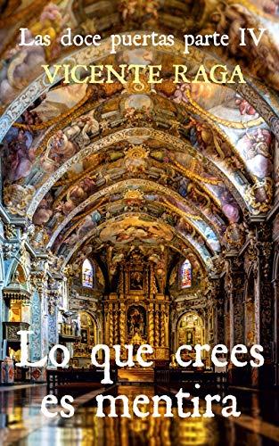 Lo que crees es mentira: Las doce puertas parte IV por Vicente Raga