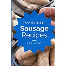 Sausage: Top 50 Best Sausage Recipes ? The Quick, Easy, & Delicious Everyday Coo