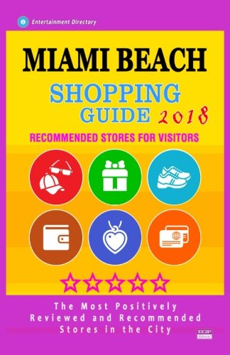 - Miami Beach Shopping Guide 2018: Best Rated Stores in Miami Beach, Florida - Stores Recommended for Visitors, (Shopping Guide 2018)
