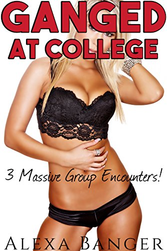 Ganged At College: A 3 Story Massive Menage Group Encounters Bundle ()
