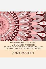 resonant eyes, volume three: brand new set of mandalas and geometric art for coloring (Volume 3)