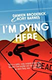 I'm Dying Here, Damien Broderick and Rory Barnes, 0809573164