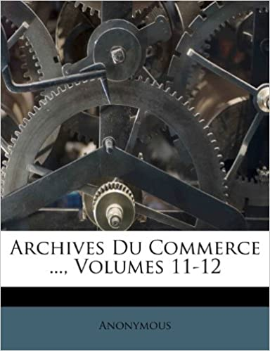 Archives Du Commerce ..., Volumes 11-12