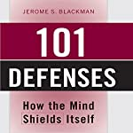 101 Defenses: How the Mind Shields Itself | Jerome S. Blackman