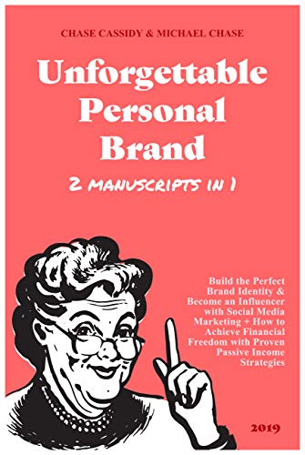 Unforgettable Personal Brand 2019 (2 IN 1): Build the Perfect Brand Identity & Become an Influencer with Social Media Marketing + How to Achieve Financial ... with Proven Passive Income Strategies (Best Brand Identity 2019)