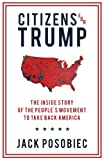 Book cover from Citizens for Trump: The Inside Story of the Peoples Movement to Take Back America by Jack Posobiec