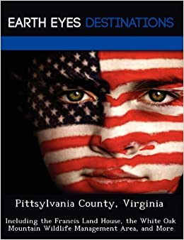Pittsylvania County, Virginia: Including the Francis Land House, the White Oak Mountain Wildlife Management Area, and More by Martha Martin (2012-08-02)