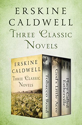 Tobacco Road, God's Little Acre, and Place Called Estherville: Three Classic Novels cover