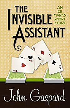 The Invisible Assistant (An Eli Marks Short Story) by [Gaspard, John]