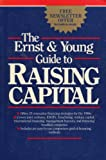 The Ernst and Young Guide to Raising Capital, Daniel R. Garner and Ernst and Young Staff, 0471530050