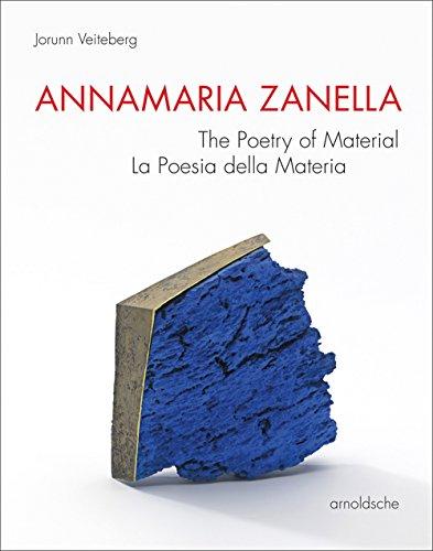 Annamaria Zanella: The Poetry of Material / La Poesia della Materia (English and Italian (Zanella Italian)