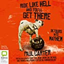 Ride Like Hell and You'll Get There: Detours Into Mayhem Audiobook by Paul Carter Narrated by Paul Carter