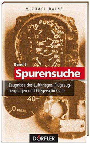 spurensuche-band-3-zeugnisse-des-luftkrieges-flugzeugbergungen-und-fliegerschicksale