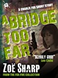 A Bridge Too Far: from the FOX FIVE Charlie Fox short story collection