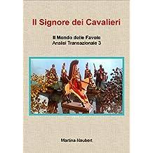 Il signore dei cavalieri: Il Mondo delle favole nell'Analisi Transazionale 3 (Mondo favole AT) (Italian Edition)
