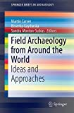 Field Archaeology from Around the World : Ideas and Approaches, , 3319098187