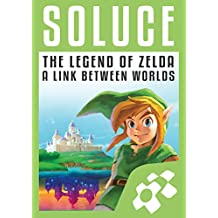 Guide de Jeu ZELDA : A LINK BETWEEN WORLDS: Solution complète (French Edition)