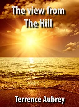 The view from the hill - Kindle edition by Terrence Aubrey. Politics