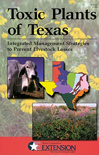 Toxic Plants of Texas: Integrated Management Strategies to Prevent Livestock Losses