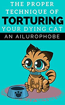 The Proper Technique Of Torturing Your Dying Cat