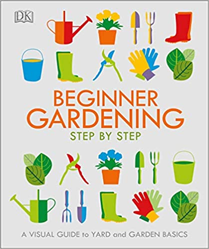 Descarga gratuita Beginner Gardening Step By Step: A Visual Guide To Yard And Garden Basics PDF