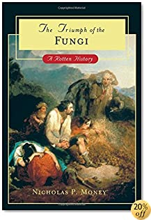 The Triumph of the Fungi: A Rotten History