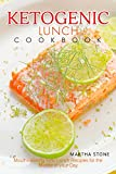 keto lunch recipes - Ketogenic Lunch Cookbook: Mouthwatering Keto Lunch Recipes for the Middle of your Day