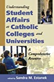 Understanding Student Affairs at Catholic Colleges and Universities, , 1580511163