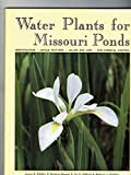 img - for Water Plants for Missouri Ponds by Whitley, James R., Bassett, Barbara, Dillard, Joe G., Haefner, Rebecca A. (December 1, 1990) Paperback book / textbook / text book