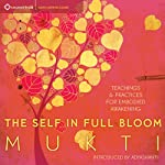 The Self in Full Bloom: Teachings and Practices for Embodied Awakening |  Mukti