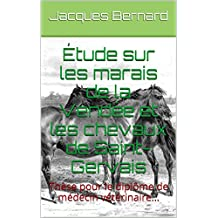 Étude sur les marais de la Vendée et les chevaux de Saint-Gervais: Thèse pour le diplôme de médecin vétérinaire... (French Edition)