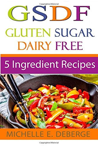 Read Online 5 Ingredient Recipes: Gluten Sugar Dairy Free pdf