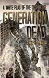 Generation Dead: A White Flag of the Dead Novel
