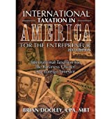 [ International Taxation in America for the Entrepreneur, 2013 Edition: International Taxation for the Business Owner and Foreign Investor Dooley Cpa, Brian ( Author ) ] { Paperback } 2012