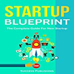 Startup Blueprint: The Complete Guide for New Startup |  Success Publishing