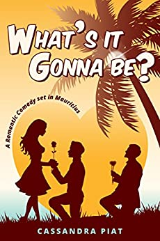 What's it gonna be?: A romantic comedy set in Mauritius by [Piat, Cassandra]