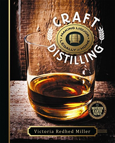 Craft Distilling: Making Liquor Legally at Home (Fun Alcoholic Drinks To Make At Home)