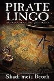 Pirate Lingo: A Dictionary of Piratical Figures of Speech