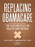 Replacing Obamacare: The Cato Institute on Health Care Reform